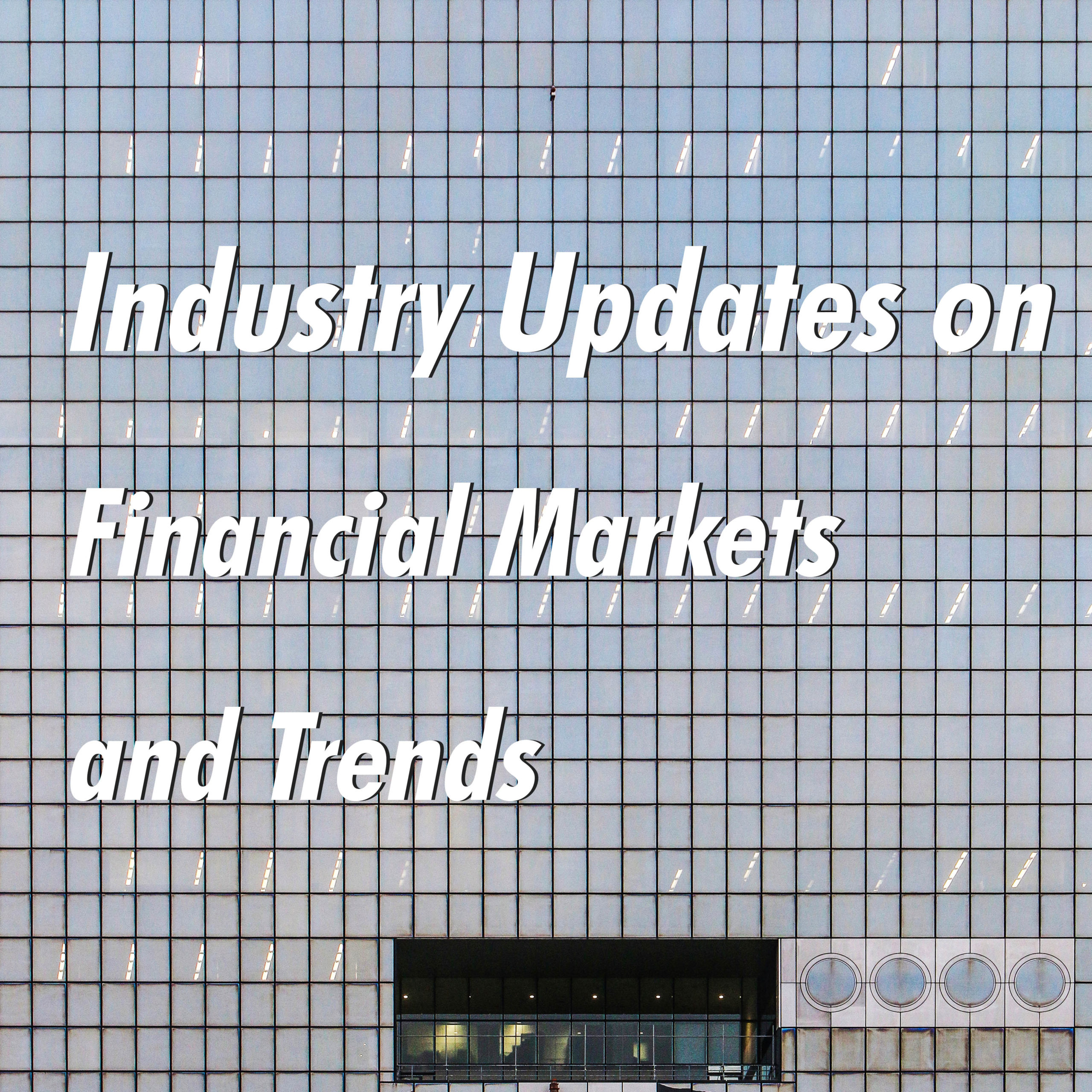 Industry Update on Financial Markets and Trends